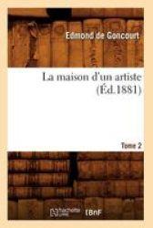 La Maison D& 39 Un Artiste. Tome 2 ED.1881 French Paperback 1881