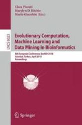 Evolutionary Computation Machine Learning And Data Mining In Bioinformatics - 8TH European Conference Evobio 2010 Istanbul Turke