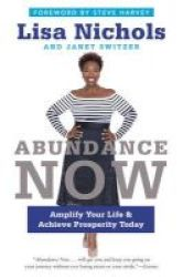 Abundance Now - Amplify Your Life & Achieve Prosperity Today Paperback