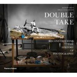 Double Take - Reconstructing The History Of Photography Hardcover