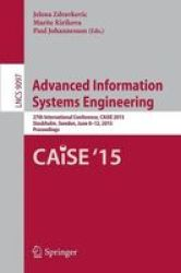 Advanced Information Systems Engineering - 27TH International Conference Caise 2015 Stockholm Sweden June 8-12 2015 Proceedings