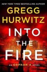 Into The Fire - An Orphan X Novel Hardcover