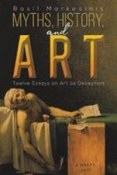 Myths History And Art - Twelve Essays On Art As Deception Paperback
