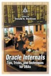 Oracle Internals: Tips Tricks And Techniques For Dbas