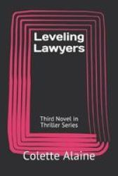 Leveling Lawyers - Third Novel In Thriller Series Paperback
