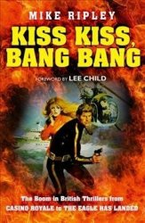 Kiss Kiss Bang Bang - The Boom In British Thrillers From Casino Royale To The Eagle Has Landed Paperback