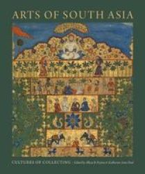 Arts Of South Asia - Cultures Of Collecting Hardcover