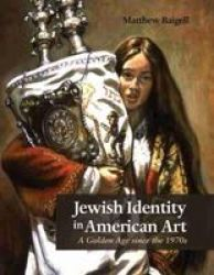 Jewish Identity In American Art - A Golden Age Since The 1970S Hardcover