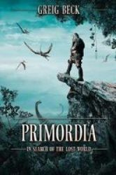 Primordia - In Search Of The Lost World Paperback