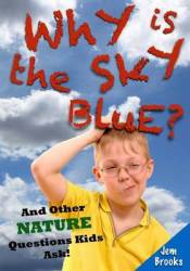 Why Is The Sky Blue? And Other Nature Questions Kids Ask