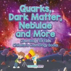 Quarks Dark Matter Nebulae And More - Cosmology For Kids - Children's Cosmology Books