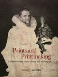 Prints And Printmaking - An Introduction To The History And Techniques Paperback