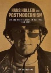 Hans Hollein And Postmodernism - Art And Architecture In Austria 1958-1985 Hardcover