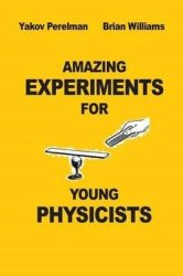 Amazing Experiments For Young Physicists