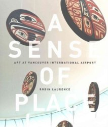 A Sense Of Place - Art At Vancouver International Airport Paperback