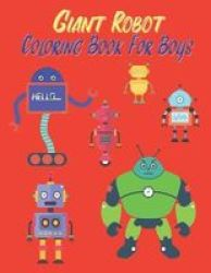 Giant Robot Coloring Book For Boys - Giant Coloring Book Robot Coloring  Books For Kids. A Jumbo Size Children Activity Books. For Kids Ages 2-4 4-8  ...