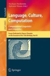 Language Culture Computation: Computational Linguistics And Linguistics Part Iii - Essays Dedicated To Yaacov Choueka On The Occ