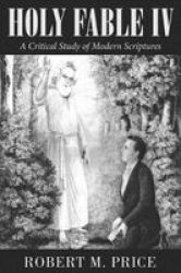 Holy Fable Volume 4 - A Critical Study Of Modern Scriptures Paperback