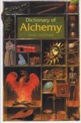 Dictionary of Alchemy - From Maria Prophetessa to Isaac Newton Paperback