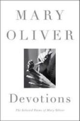 Devotions - The Selected Poems Of Mary Oliver Hardcover