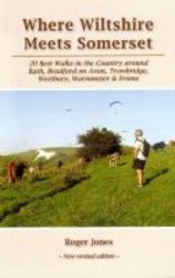 Where Wiltshire Meets Somerset - 20 Best Walks In The Country Around Bath Bradford On Avon Westbury Warminster And Frome paperback 6th Revised Edition