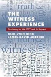 The Witness Experience - Testimony At The Icty And Its Impact Hardcover