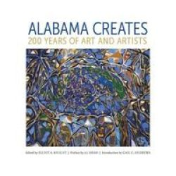 Alabama Creates - 200 Years Of Art And Artists Hardcover