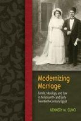 Modernizing Marriage - Family Ideology And Law In Nineteenth- And Early Twentieth-century Egypt Paperback