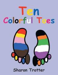 Ten Colorful Toes Ten Numeral Fingers