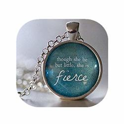 Though She Be But Little She Is Fierce Pendant Necklace Quote Pendant