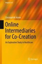 Online Intermediaries For Co-creation 2018 - An Explorative Study In Healthcare Hardcover 2018 Ed.
