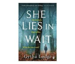 She Lies In Wait : Six Friends. One Killer. Who Do You Trust?