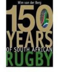 150 Years Of South African Rugby By Wim Van Der Berg