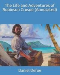 The Life And Adventures Of Robinson Crusoe Annotated Paperback