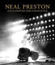 Neal Preston: Exhilarated And Exhausted Hardcover