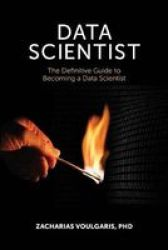 Data Scientist - The Definitive Guide To Becoming A Data Scientist Paperback