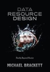Data Resource Design: Reality Beyond Illusion
