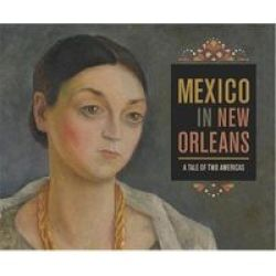 Mexico In New Orleans - A Tale Of Two Americas Paperback