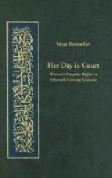 Her Day In Court - Women& 39 S Property Rights In Islamic Law In Fifteenth Century Granada Hardcover