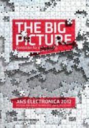 Ars Electronica 2012: The Big Pictureweltbilder Fur Die Zukunft Paperback