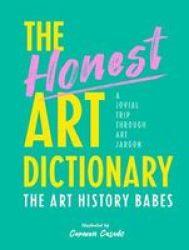 The Honest Art Dictionary - A Jovial Trip Through Art Jargon Paperback