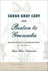 Sarah Gray Cary From Boston To Grenada - Shifting Fortunes Of An American Family 1764-1826 Hardcover