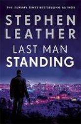 Last Man Standing - The Explosive Thriller From Bestselling Author Of The Dan & 39 Spider& 39 Shepherd Series Paperback