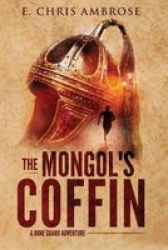 The Mongol& 39 S Coffin - A Bone Guard Adventure Paperback