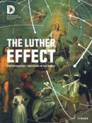 The Luther Effect - PROTESTANTISM--500 Years In The World Hardcover