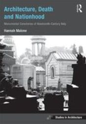 Architecture Death And Nationhood - Monumental Cemeteries Of Nineteenth-century Italy Hardcover