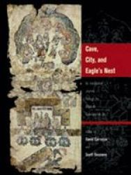 Cave, City, and Eagle's Nest - An Interpretive Journey Through the Mapa De Cuauhtinchan No. 2 Hardcover
