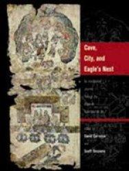 Cave, City, and Eagle's Nest - An Interpretive Journey Through the Mapa De Cuauhtinchan No. 2 Hardcover