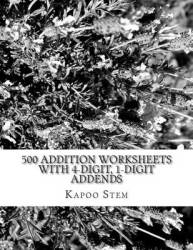 500 Addition Worksheets With 4-digit 1-digit Addends