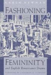 Fashioning Femininity and English Renaissance Drama